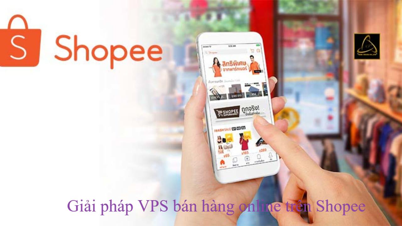 VPS hỗ trợ bán hàng trên Shopee công cụ hỗ trợ tuyệt vời