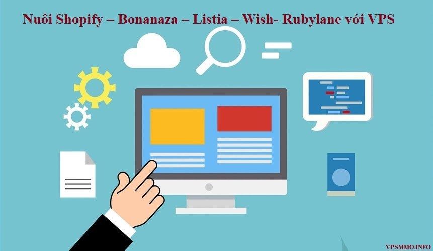 giải pháp nuôi acc Shopify – Bonanaza – Listia – Wish- Rubylane bằng VPS đơn giản hiệu quả