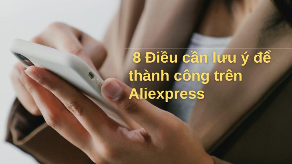 8 điều cần lưu ý để thành công trên Aliexpress