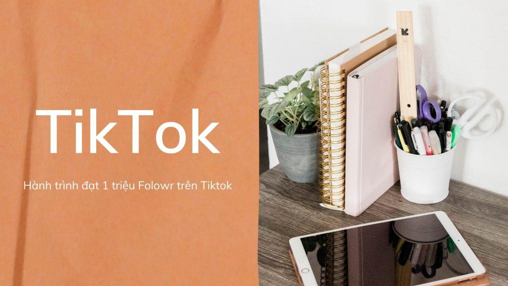 Hành trình đạt 1 triệu Folowr trên Tiktok