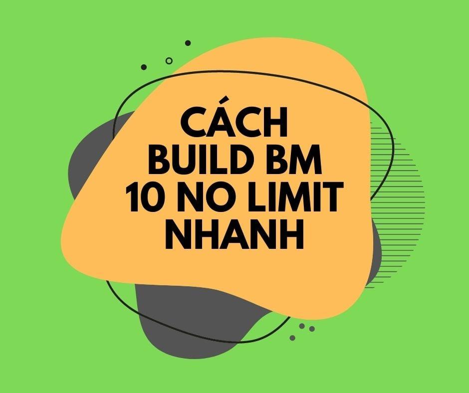 CÁCH BUILD BM10 NOLIMIT NHANH