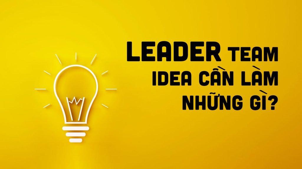 Leader Team Idea cần làm những gì?