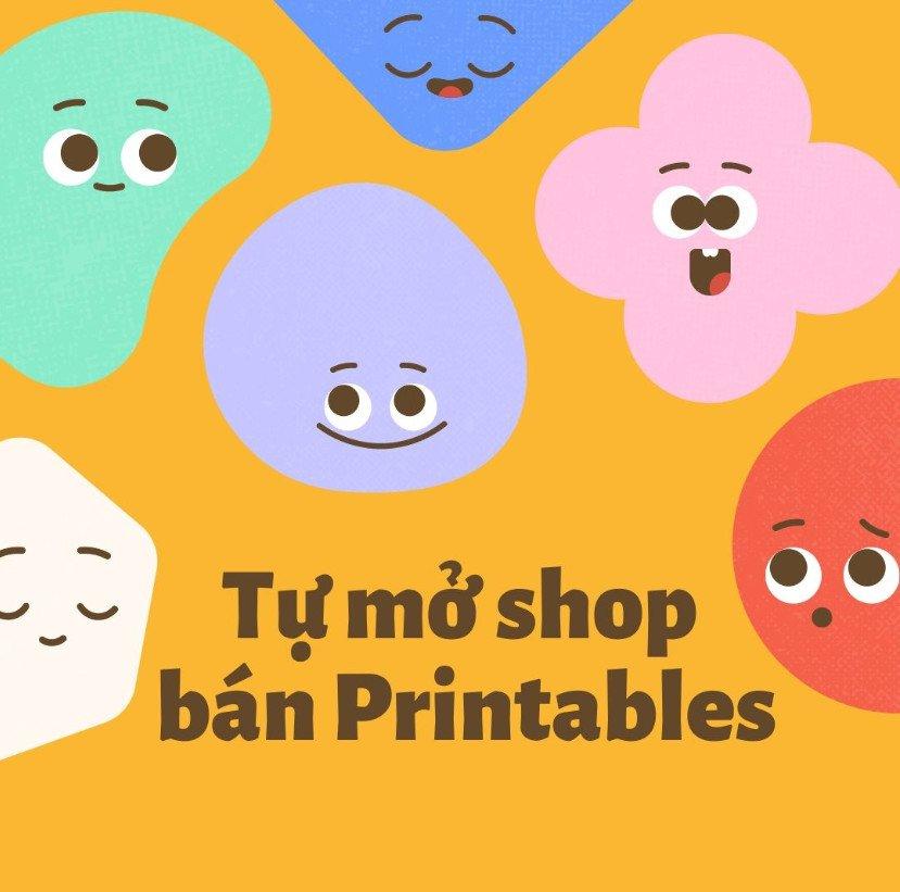 Tự mở shop bán Printables cho riêng mình